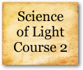 Science of Light Course 2